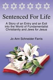 Sentenced for Life: A Story of an Entry and an Exit Into the World of Fundamentalist Christianity and Jews for Jesus by Jo Ann Schneider Farris image