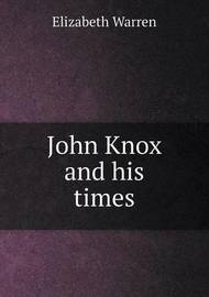 John Knox and His Times by Elizabeth Warren