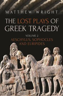 The Lost Plays of Greek Tragedy (Volume 2) by Matthew Wright