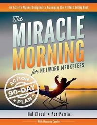 The Miracle Morning for Network Marketers 90-Day Action Planner by Hal Elrod