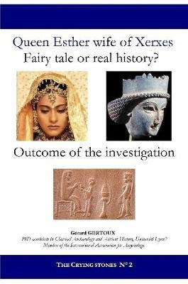 Queen Esther Wife of Xerxes: Fairy Tale or Real History? by Gerard Gertoux