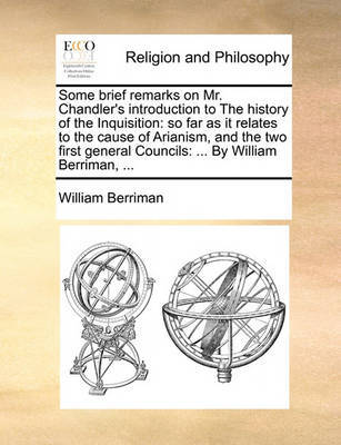 Some Brief Remarks on Mr. Chandler's Introduction to the History of the Inquisition by William Berriman