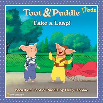 Toot and Puddle: Take a Leap! by Laura Marsh