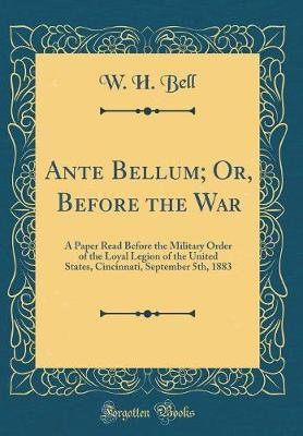 Ante Bellum; Or, Before the War by W.H. Bell