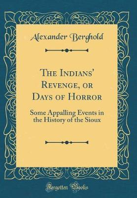 The Indians' Revenge, or Days of Horror by Alexander Berghold