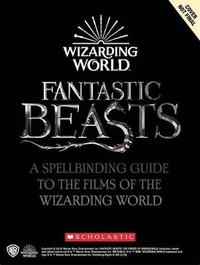 Harry Potter & Fantastic Beasts: A Spellbinding Guide to the Films of the Wizarding World by Michael Kogge