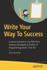 Write Your Way To Success by Azat Mardan