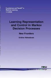 Learning Representation and Control in Markov Decision Processes by Sridhar Mahadevan
