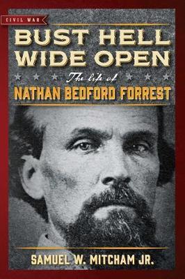Bust Hell Wide Open by Samuel W Mitcham