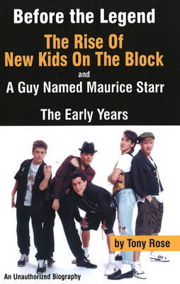 "Before the Legend: The Rise of ""New Kids on the Block"" and ... a Guy Named Maurice Starr by Tony Rose image"