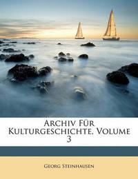 Archiv Fr Kulturgeschichte, Volume 3 by Georg Steinhausen