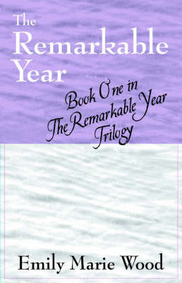 The Remarkable Year: Book 1 in the Remarkable Year Trilogy by Emily Marie Wood