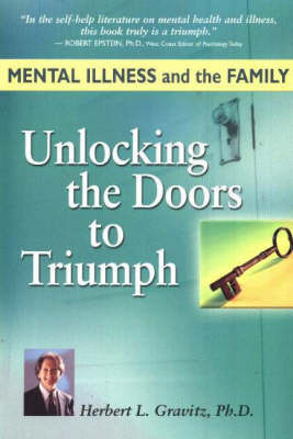 Unlocking the Doors to Triumph: Mental Illness and the Family by Herbert L. Gravitz