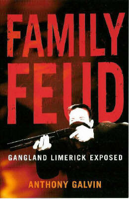 Family Feud: Gangland Limerick Exposed by Anthony Galvin