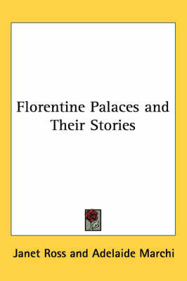 Florentine Palaces and Their Stories by Janet Ross