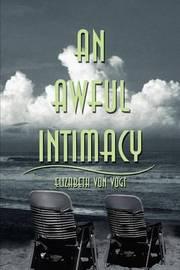 An Awful Intimacy by Elizabeth Von Vogt image
