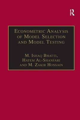 Econometric Analysis of Model Selection and Model Testing by M.Ishaq Bhatti