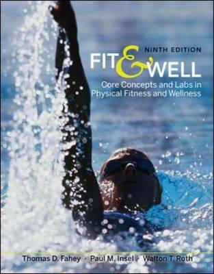 Fit and Well: Core Concepts and Labs in Physical Fitness and Wellness by Thomas D Fahey