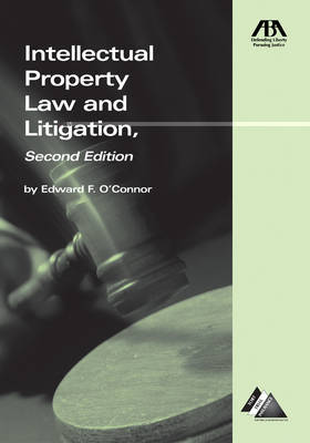 Intellectual Property Law and Litigation by Edward O'Connor
