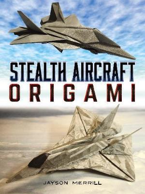Stealth Aircraft Origami by Jayson Merrill