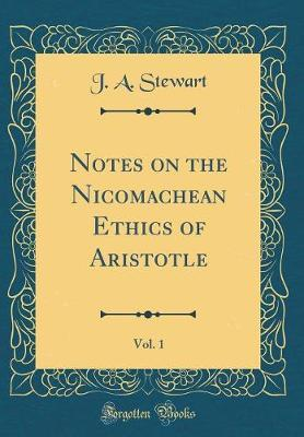 Notes on the Nicomachean Ethics of Aristotle, Vol. 1 (Classic Reprint) by John Alexander Stewart image