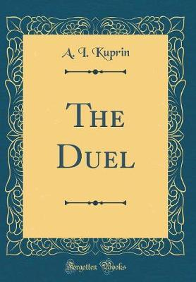 The Duel (Classic Reprint) by A I Kuprin