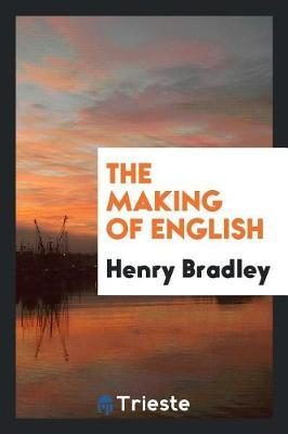 The Making of English by Henry Bradley