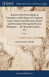 Reports of the Proceedings in Committees of the House of Commons, Upon Controverted Elections, Heard and Determined During the Present Parliament. ... by Alexander Luders, ... of 3; Volume 2 by Alexander Luders image