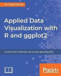 Applied Data Visualization with R and ggplot2 by Dr. Tania Moulik