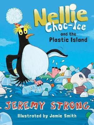 Nellie Choc-Ice and the Plastic Island by Jeremy Strong