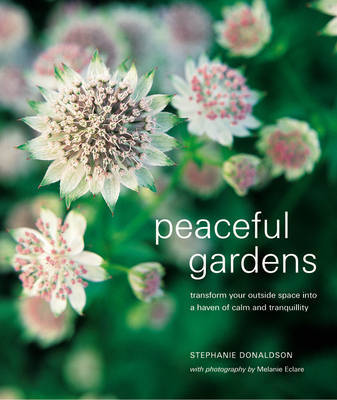 Peaceful Gardens: Transform Your Outside Space into a Haven of Calm and Tranquility by Stephanie Donaldson image