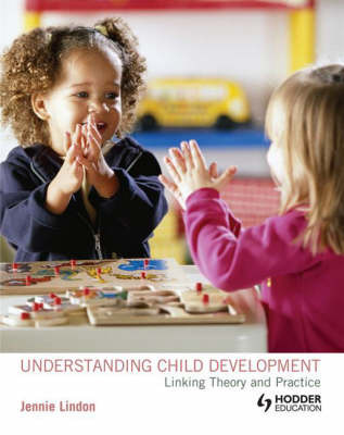 Understanding Child Development Linking Theory and Practice: Linking Theory and Practice by Jennie Lindon image