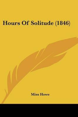 Hours Of Solitude (1846) by Miss Howe image