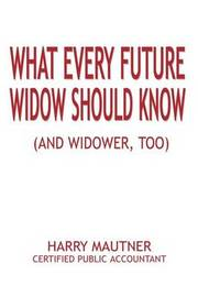 What Every Future Widow Should Know by Harry Mautner
