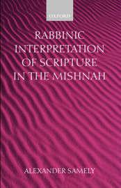 Rabbinic Interpretation of Scripture in the Mishnah by Alexander Samely