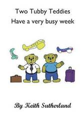 Two Tubby Teddies Have a very busy week by Keith Sutherland