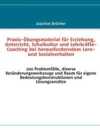 Praxis-A Bungsmaterial Fur Erziehung, Unterricht, Schulkultur Und Lehrkrafte-Coaching Bei Herausforderndem Lern- Und Sozialverhalten by Joachim Brocher image