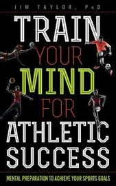 Train Your Mind for Athletic Success by Jim Taylor image