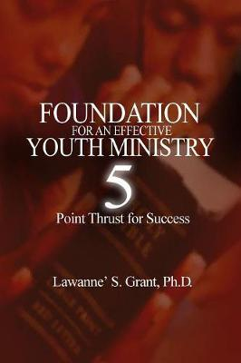 Foundation for an Effective Youth Ministry by Lawanne' S Grant