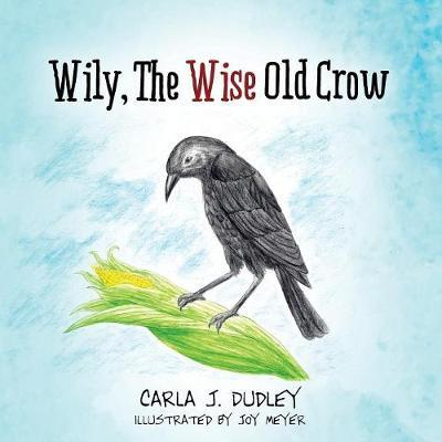 Wily, the Wise Old Crow by Carla J Dudley image