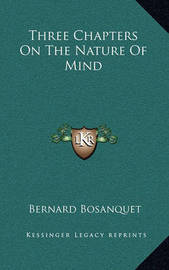 Three Chapters on the Nature of Mind by Bernard Bosanquet