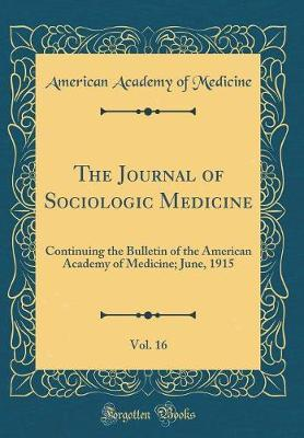The Journal of Sociologic Medicine, Vol. 16 by American Academy of Medicine