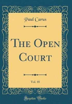 The Open Court, Vol. 18 (Classic Reprint) by Paul Carus
