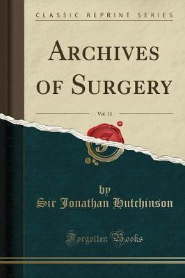 Archives of Surgery, Vol. 11 (Classic Reprint) by Sir Jonathan Hutchinson