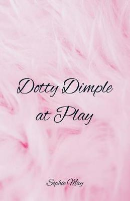 Dotty Dimple at Play by Sophie May image