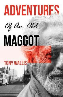 Adventures of an Old Maggot by Tony Wallis image