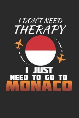 I Don't Need Therapy I Just Need To Go To Monaco by Maximus Designs
