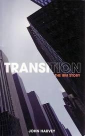 Transition: The IBM Story by John Harvey