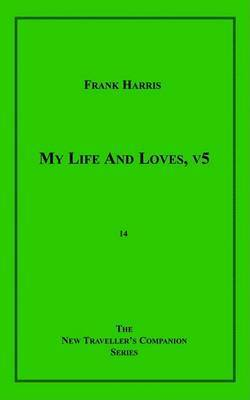 My Life and Loves, V5 by Frank Harris image