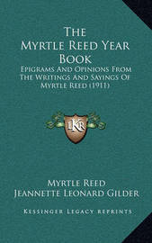 The Myrtle Reed Year Book: Epigrams and Opinions from the Writings and Sayings of Myrtle Reed (1911) by Myrtle Reed